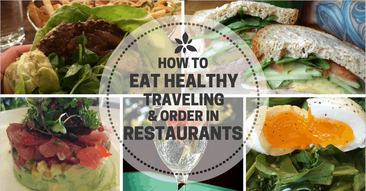 How To Eat Healthy Traveling And Order At Restaurants The